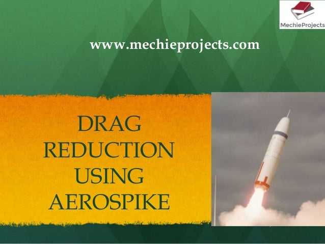 DRAG REDUCTION USING AEROSPIKE www.mechieprojects.com