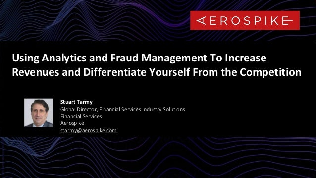 1 Proprietary & Confidential | All rights reserved. © 2020 Aerospike Inc. Using Analytics and Fraud Management To Increase...