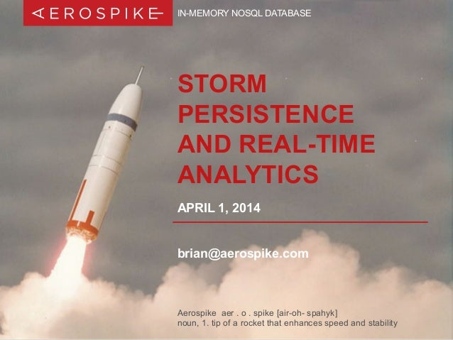 Aerospike aer . o . spike [air-oh- spahyk] noun, 1. tip of a rocket that enhances speed and stability STORM PERSISTENCE AN...