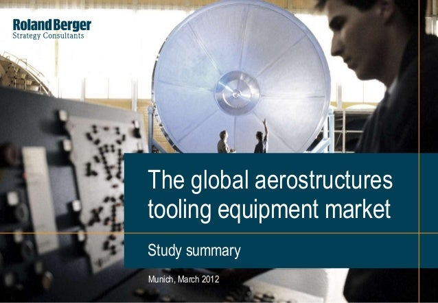 1Areostructures_Tooling_Equipment_FINAL_short.pptxMunich, March 2012The global aerostructurestooling equipment marketStudy...