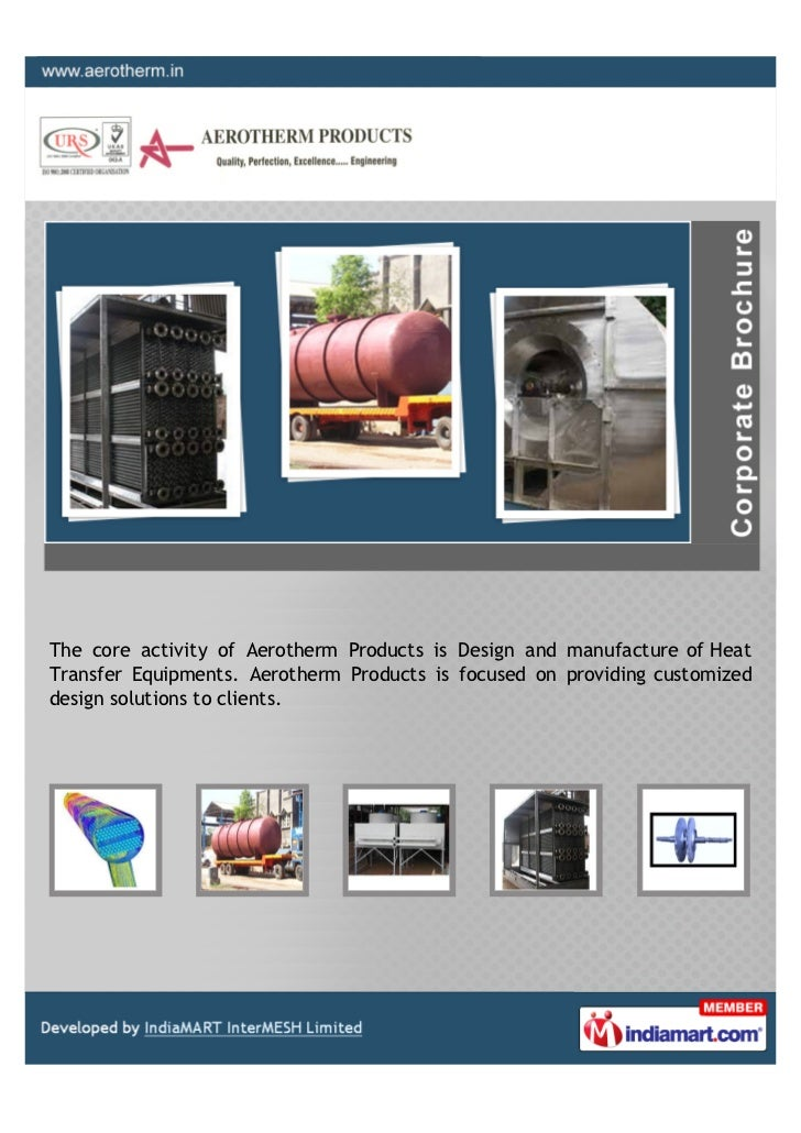 The core activity of Aerotherm Products is Design and manufacture of HeatTransfer Equipments. Aerotherm Products is focuse...