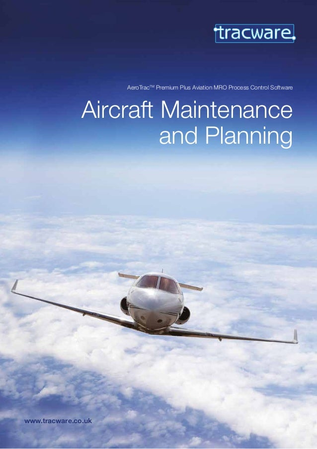www.tracware.co.uk Aircraft Maintenance and Planning AeroTracTM Premium Plus Aviation MRO Process Control Software