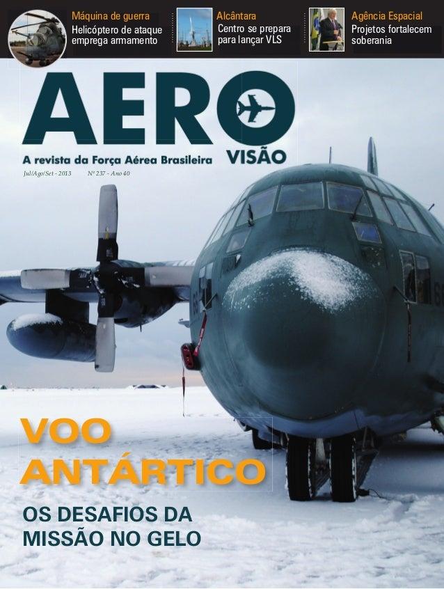 Máquina de guerra Helicóptero de ataque emprega armamento  Jul/Ago/Set - 2013  Alcântara Centro se prepara para lançar VLS...