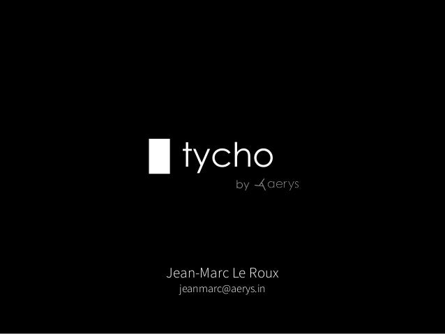 tycho by Jean-Marc Le Roux jeanmarc@aerys.in