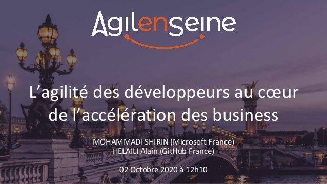 L'agilité des développeurs au cœur de l'accélération des business MOHAMMADI SHIRIN (Microsoft France) HELAILI Alain (GitHu...