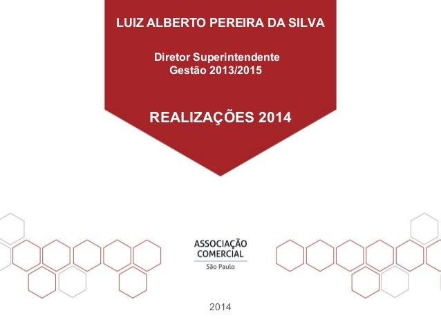 LUIZ ALBERTO PEREIRA DA SILVA  Diretor Superintendente  Gestão 2013/2015  TÍTULO AQUI  REALIZAÇÕES 2014  SUBTÍTULO / INFOR...