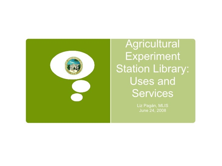 Agricultural Experiment Station Library: Uses and Services Liz Pagán, MLIS June 24, 2008
