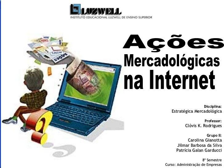 Disciplina: Estratégica Mercadológica Professor: Clóvis K. Rodrigues Grupo II: Carolina Gianotta Jilmar Barbosa da Silva P...