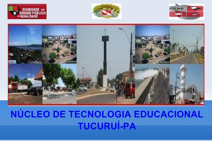 NÚCLEO DE TECNOLOGIA EDUCACIONAL            TUCURUÍ-PA