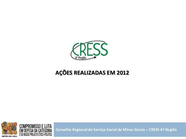 AÇÕES REALIZADAS EM 2012Conselho Regional de Serviço Social de Minas Gerais – CRESS 6ª Região
