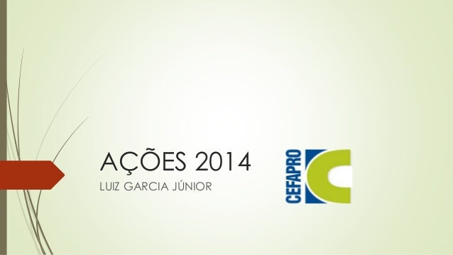 AÇÕES 2014 LUIZ GARCIA JÚNIOR
