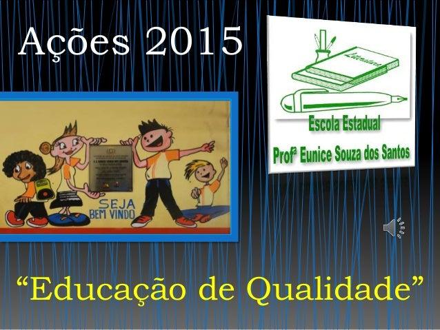 """Ações 2015 """"Educação de Qualidade"""""""