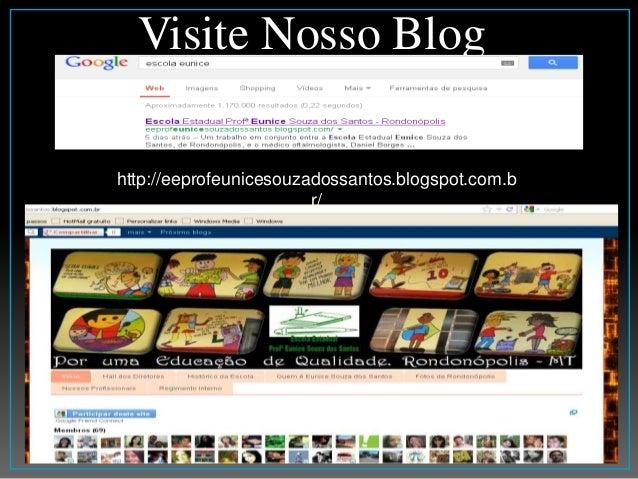 Visite Nosso Blog http://eeprofeunicesouzadossantos.blogspot.com.b r/