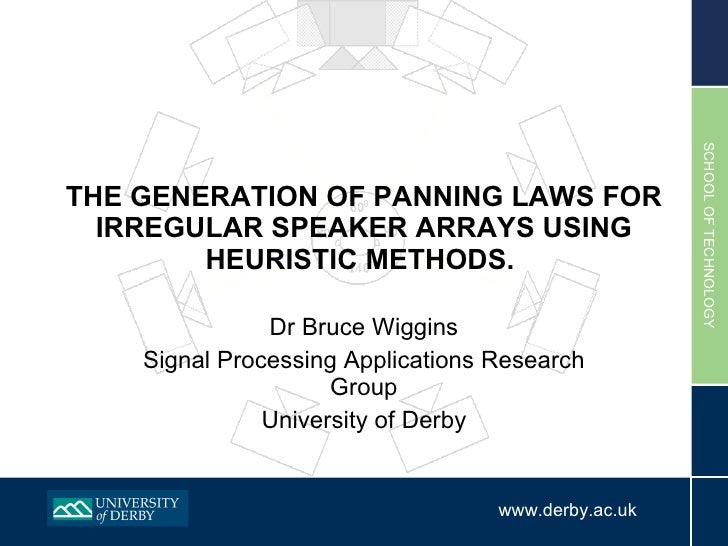 THE GENERATION OF PANNING LAWS FOR IRREGULAR SPEAKER ARRAYS USING HEURISTIC METHODS.  Dr Bruce Wiggins Signal Processing A...