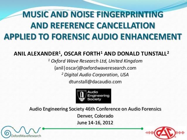 ANIL ALEXANDER1, OSCAR FORTH1 AND DONALD TUNSTALL2 1 Oxford Wave Research Ltd, United Kingdom {anil|oscar}@oxfordwaveresea...