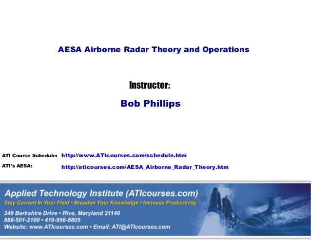 AESA Airborne Radar Theory and Operations  Instructor: Bob Phillips  ATI Course Schedule: http://www.ATIcourses.com/schedu...