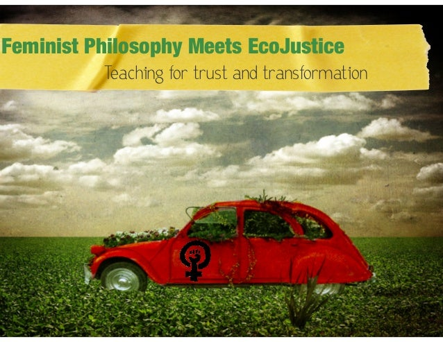 Feminist Philosophy Meets EcoJustice Teaching for trust and transformation