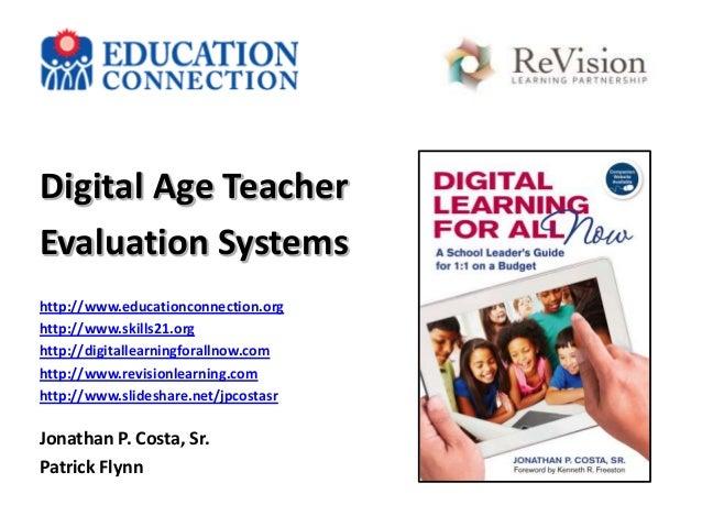 Digital Age Teacher Evaluation Systems http://www.educationconnection.org http://www.skills21.org http://digitallearningfo...