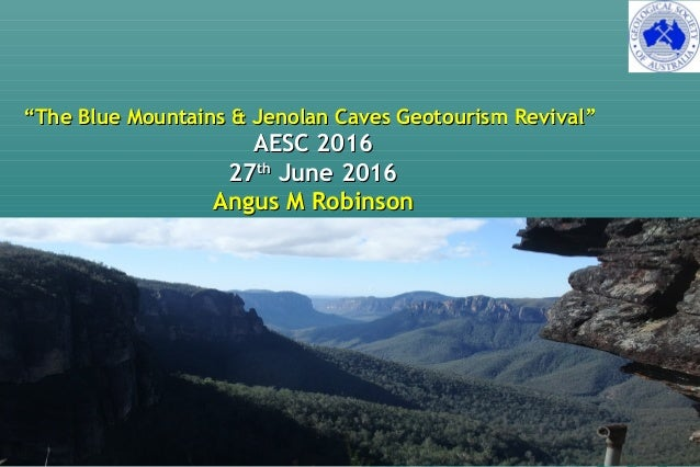 """""The Blue Mountains & Jenolan Caves Geotourism Revival""The Blue Mountains & Jenolan Caves Geotourism Revival"" AESC 2016AE..."