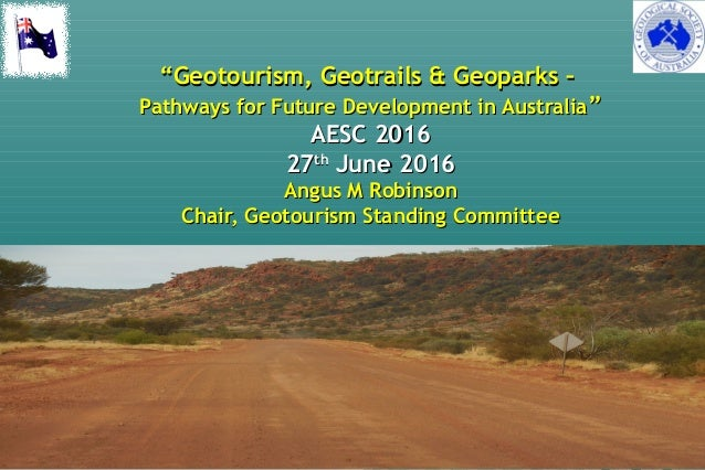 """""""""""Geotourism, Geotrails & Geoparks –Geotourism, Geotrails & Geoparks – Pathways for Future Development in AustraliaPathway..."""