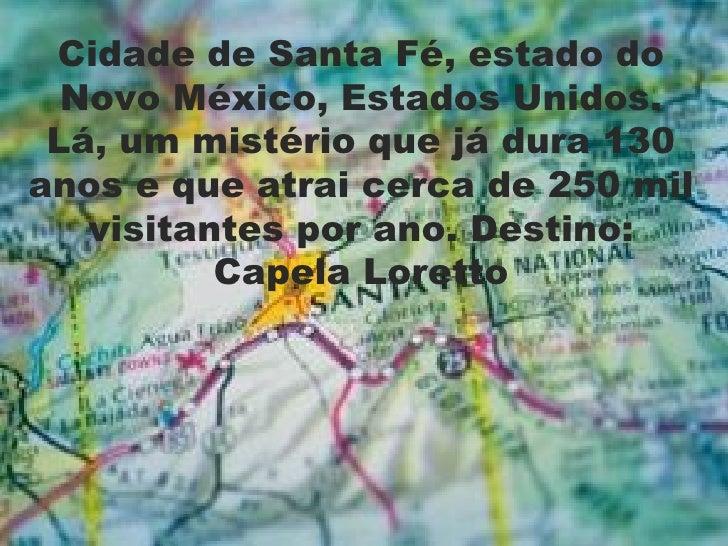Cidade de Santa Fé, estado do  Novo México, Estados Unidos. Lá, um mistério que já dura 130anos e que atrai cerca de 250 m...