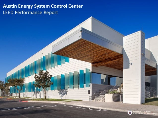 Austin Energy System Control Center LEED Performance Report BROUGHT TO YOU BY THE OFFICE OF THE CITY ARCHITECT