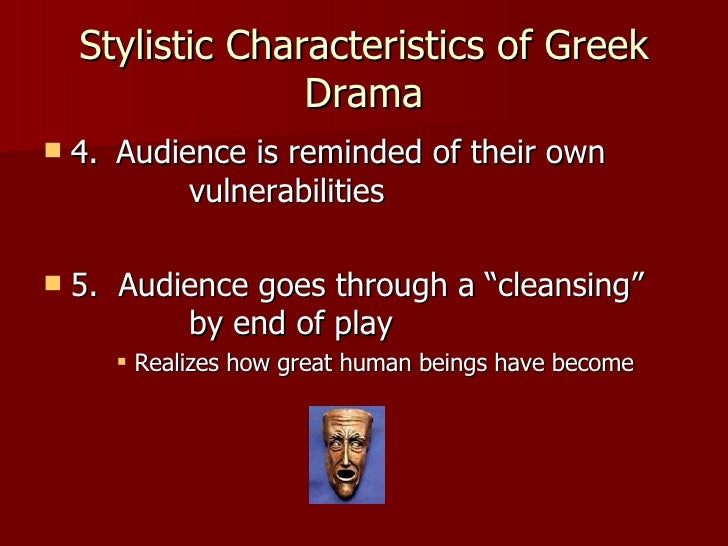 characteristics of greek tragedy There have been many protagonists in other plays that represent a tragic hero, but none exemplify aristotle's tragic hero traits quite as well as oedipus does because of many aristotle's definition of a tragic hero is clearly shown by the main character in the greek tragedy oedipus the king by sophocles.