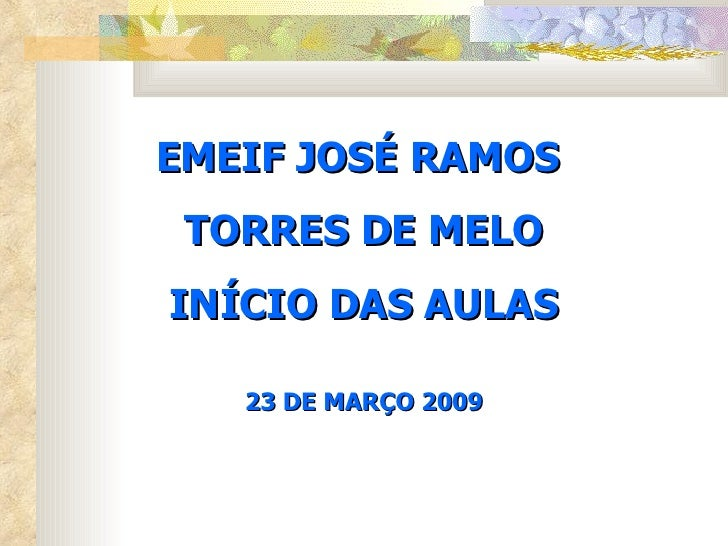 EMEIF JOSÉ RAMOS  TORRES DE MELO INÍCIO DAS AULAS 23 DE MARÇO 2009