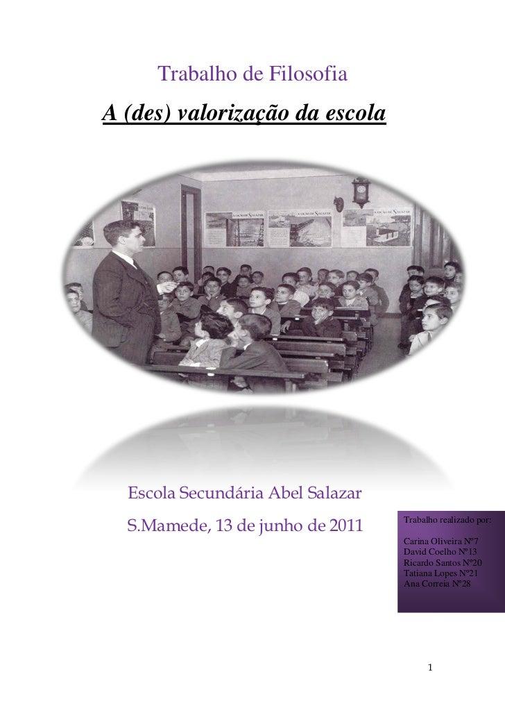 Trabalho de FilosofiaA (des) valorização da escola  Escola Secundária Abel Salazar  S.Mamede, 13 de junho de 2011         ...