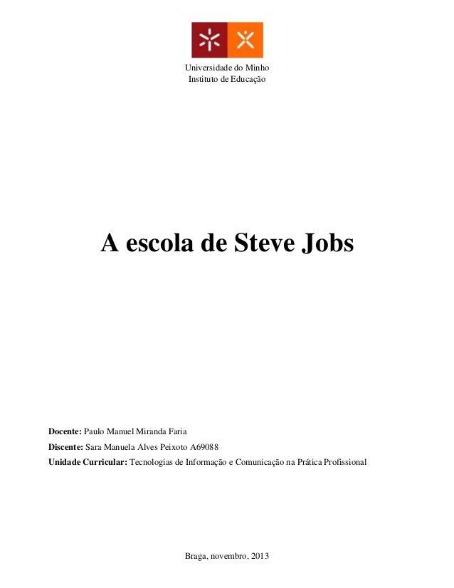 Universidade do Minho Instituto de Educação  A escola de Steve Jobs  Docente: Paulo Manuel Miranda Faria Discente: Sara Ma...
