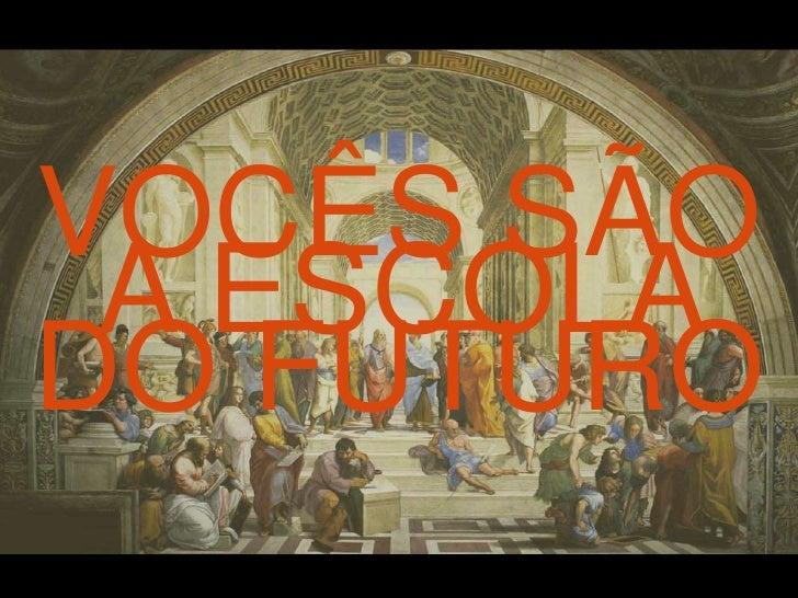 VOCÊS SÃO <br />A ESCOLA <br />DO FUTURO<br />