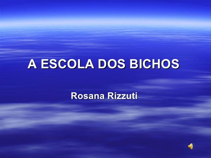 A ESCOLA DOS BICHOS   Rosana Rizzuti