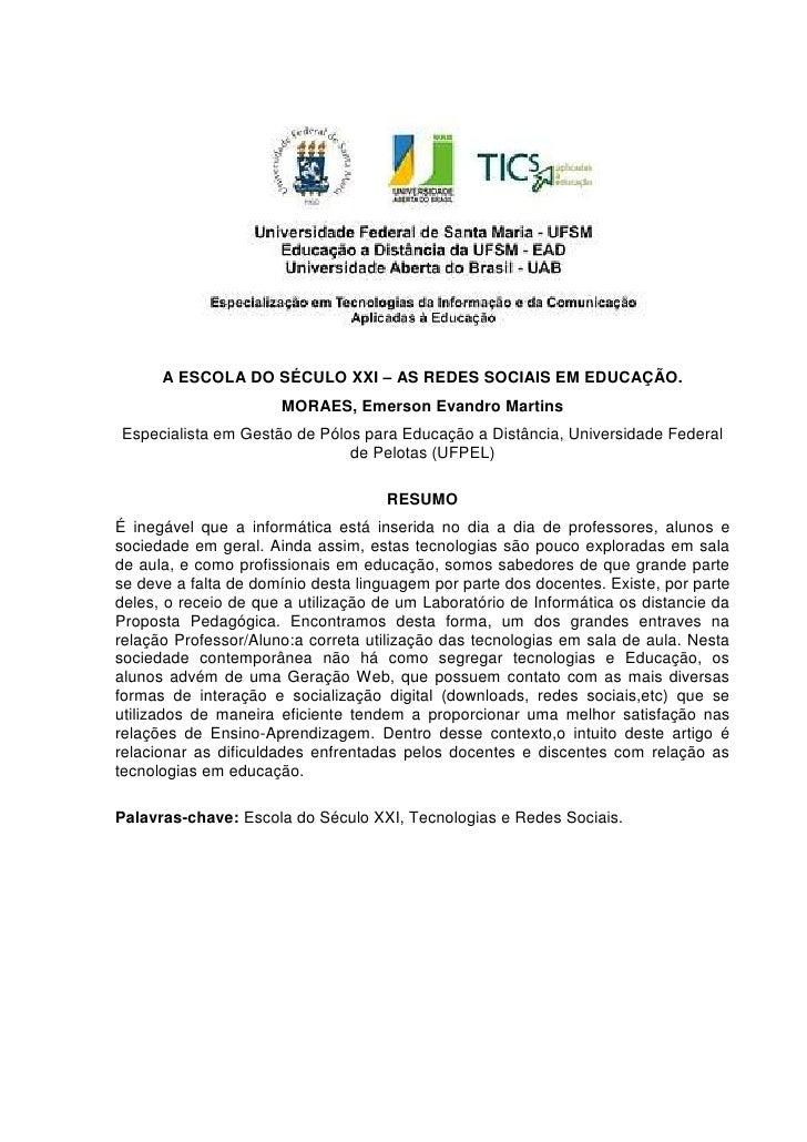 A ESCOLA DO SÉCULO XXI – AS REDES SOCIAIS EM EDUCAÇÃO.<br />MORAES, Emerson Evandro Martins<br />Especialista em Gestão de...