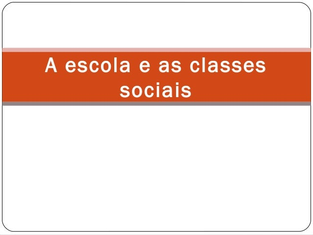 A escola e as classes sociais