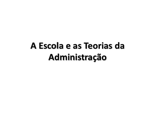A Escola e as Teorias da    Administração