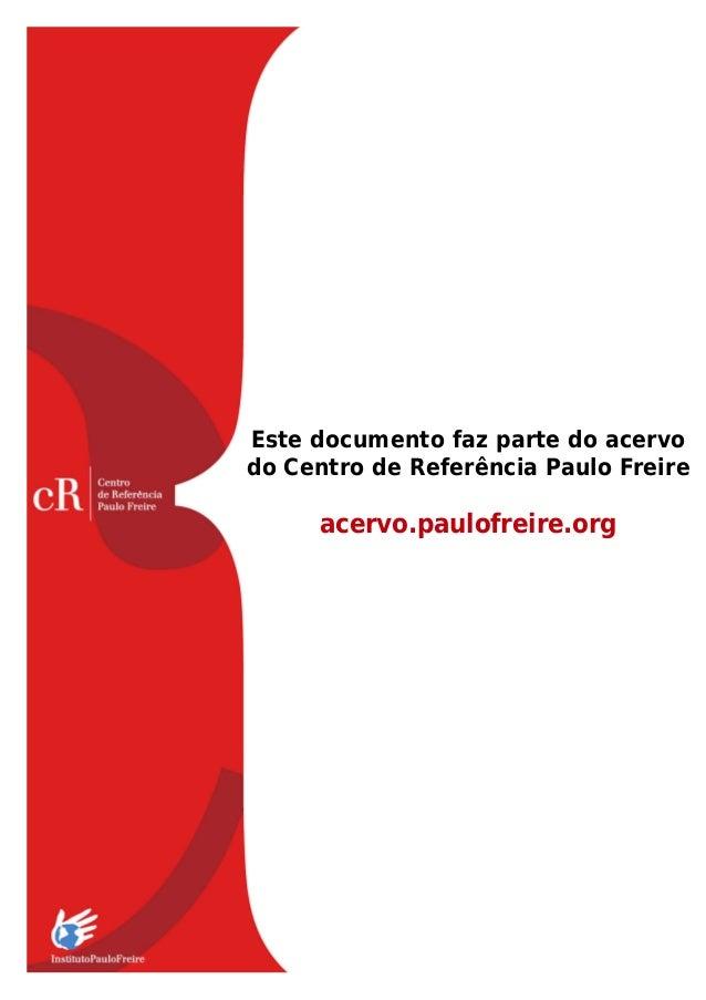 Este documento faz parte do acervo do Centro de Referência Paulo Freire acervo.paulofreire.org