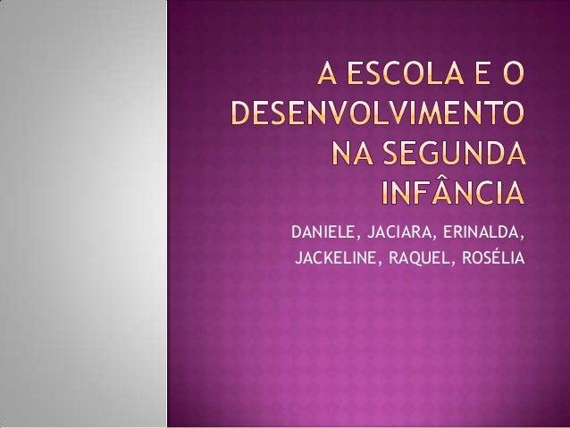 DANIELE, JACIARA, ERINALDA,JACKELINE, RAQUEL, ROSÉLIA