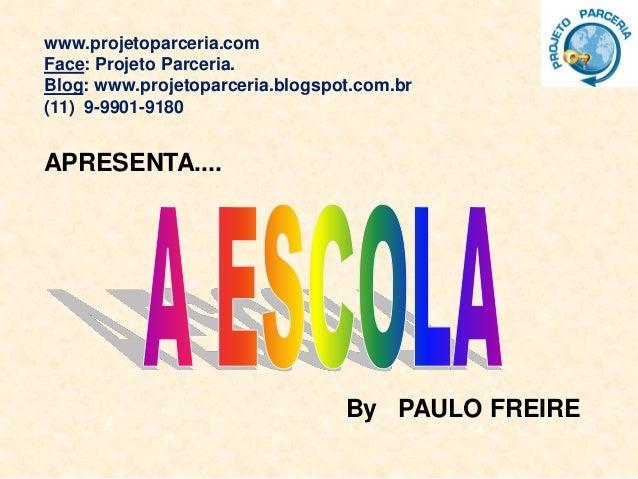 www.projetoparceria.com Face: Projeto Parceria. Blog: www.projetoparceria.blogspot.com.br (11) 9-9901-9180 APRESENTA.... B...