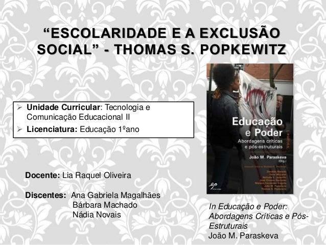 """ Unidade Curricular: Tecnologia e Comunicação Educacional II  Licenciatura: Educação 1ºano """"ESCOLARIDADE E A EXCLUSÃO SO..."""