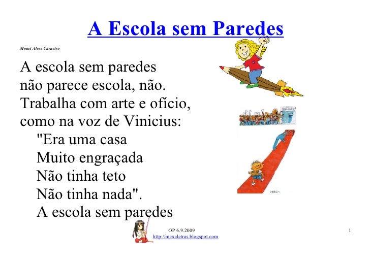 A Escola sem Paredes Moaci Alves Carneiro    A escola sem paredes não parece escola, não. Trabalha com arte e ofício, como...