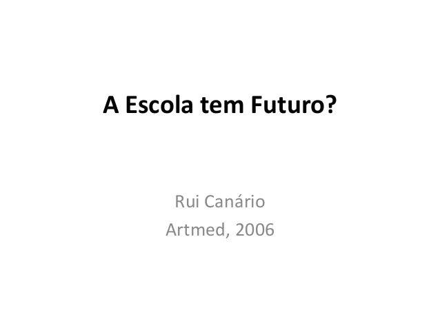 A Escola tem Futuro?Rui CanárioArtmed, 2006