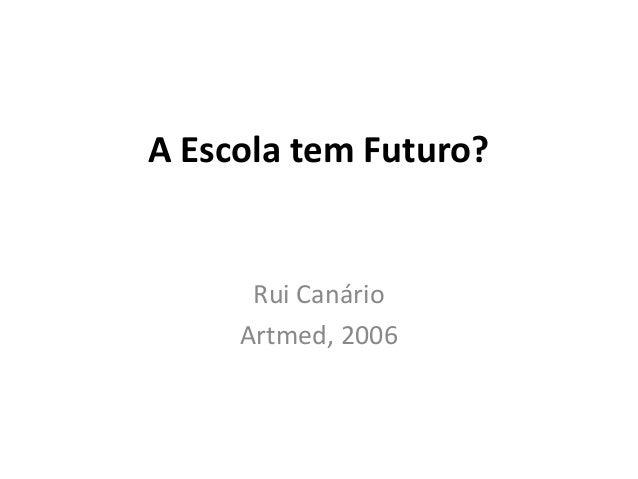 A Escola tem Futuro? Rui Canário Artmed, 2006
