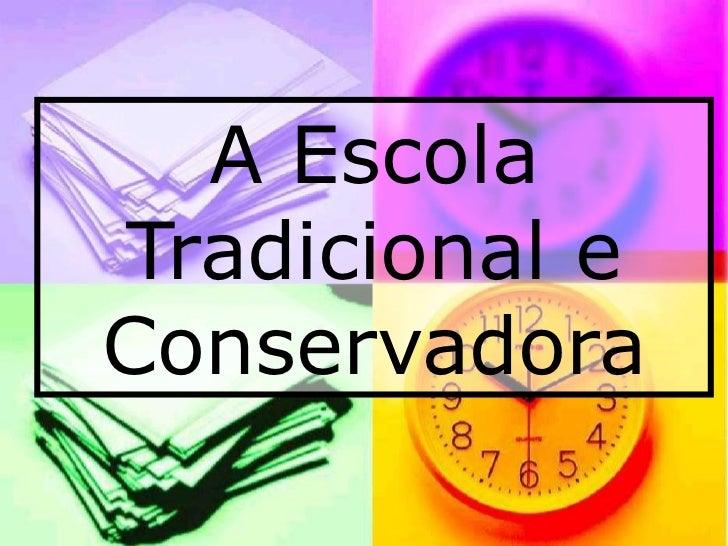 A Escola Tradicional e Conservadora