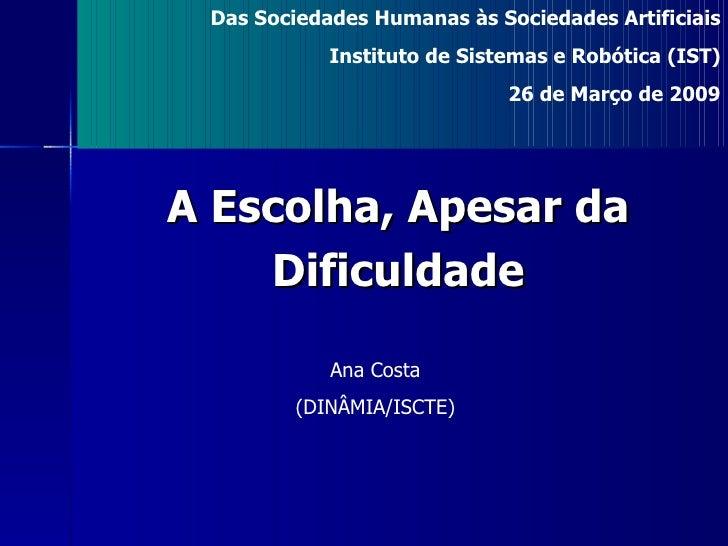 Ana Costa (DINÂMIA/ISCTE) Das Sociedades Humanas às Sociedades Artificiais Instituto de Sistemas e Robótica (IST) 26 de Ma...