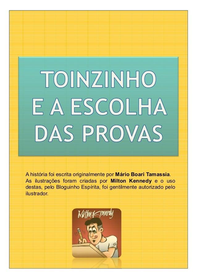 A história foi escrita originalmente por Mário Boari Tamassia.As ilustrações foram criadas por Milton Kennedy e o usodesta...
