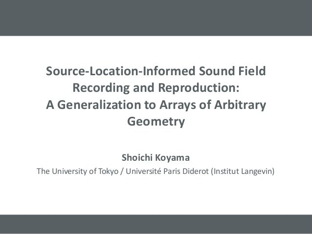 Source-Location-Informed Sound Field Recording and Reproduction: A Generalization to Arrays of Arbitrary Geometry Shoichi ...