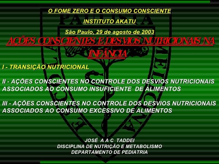 AÇÕES CONSCIENTES E DESVIOS NUTRICIONAIS NA INFÂNCIA   O FOME ZERO E O CONSUMO CONSCIENTE INSTITUTO AKATU São Paulo, 29 de...
