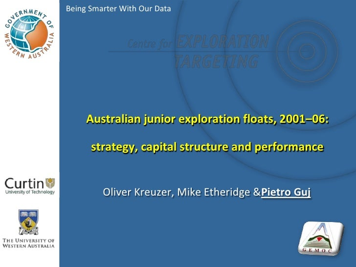 Being Smarter With Our Data          Australian junior exploration floats, 2001–06:        strategy, capital structure and...