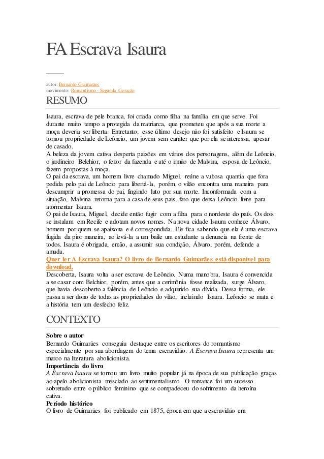 FAEscrava Isaura autor: Bernardo Guimarães movimento: Romantismo - Segunda Geração RESUMO Isaura, escrava de pele branca, ...