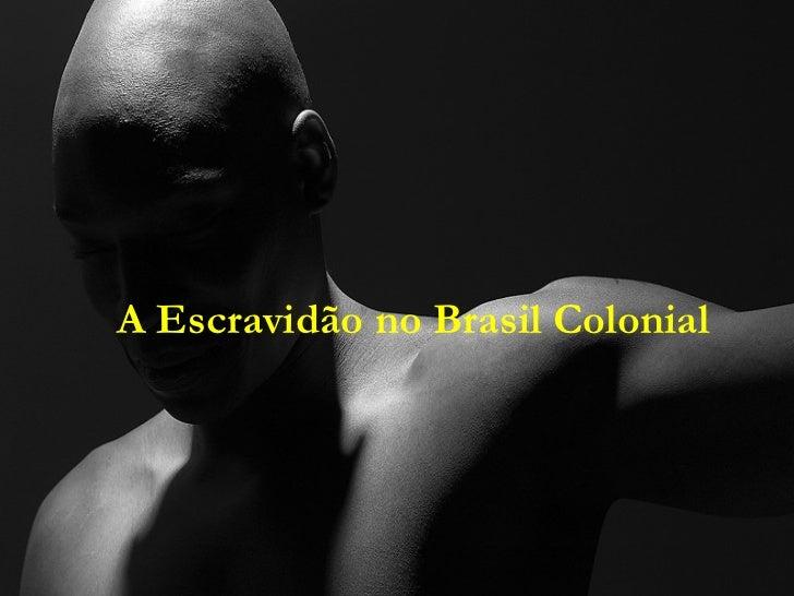 A Escravidão no Brasil Colonial